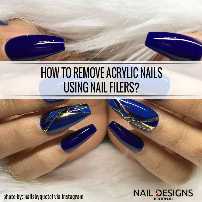 How To Remove Acrylic Nails Using Nail Filers